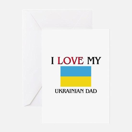 I Love My Ukrainian Dad Greeting Card