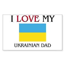 I Love My Ukrainian Dad Rectangle Decal
