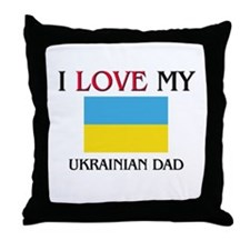 I Love My Ukrainian Dad Throw Pillow