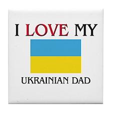 I Love My Ukrainian Dad Tile Coaster