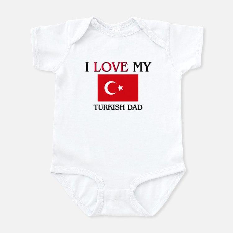 I Love My Turkish Dad Infant Bodysuit