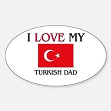 I Love My Turkish Dad Oval Decal