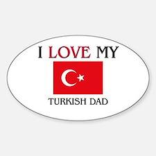 I Love My Turkish Dad Oval Decal