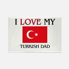 I Love My Turkish Dad Rectangle Magnet
