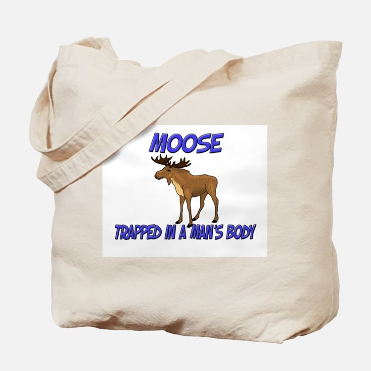Moose Trapped In A Man's Body Tote Bag