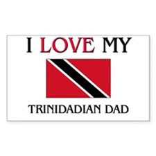 I Love My Trinidadian Dad Rectangle Decal