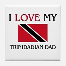 I Love My Trinidadian Dad Tile Coaster