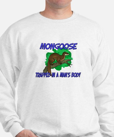 Mongoose Trapped In A Man's Body Sweatshirt