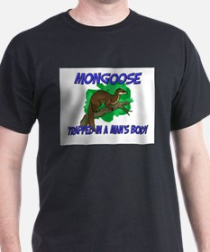 Mongoose Trapped In A Man's Body T-Shirt