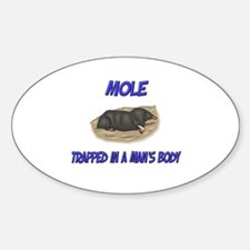 Mole Trapped In A Man's Body Oval Decal