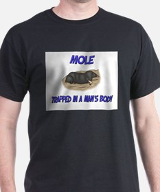 Mole Trapped In A Man's Body T-Shirt