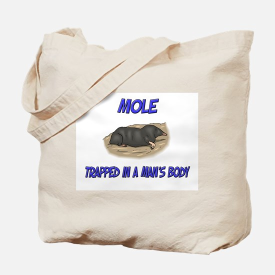 Mole Trapped In A Man's Body Tote Bag