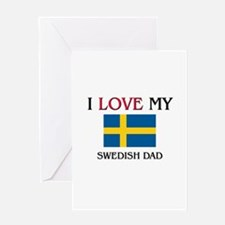 I Love My Swedish Dad Greeting Card