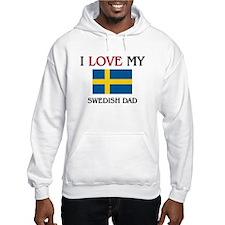 I Love My Swedish Dad Hoodie