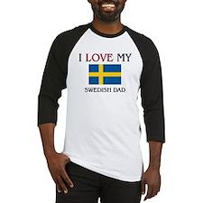 I Love My Swedish Dad Baseball Jersey