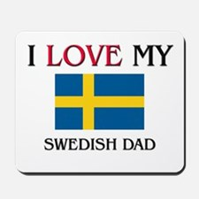 I Love My Swedish Dad Mousepad