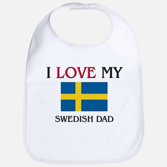I Love My Swedish Dad Bib