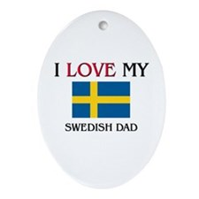 I Love My Swedish Dad Oval Ornament
