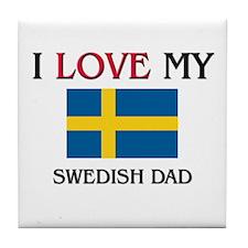 I Love My Swedish Dad Tile Coaster