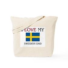 I Love My Swedish Dad Tote Bag