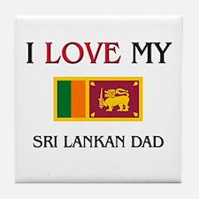 I Love My Sri Lankan Dad Tile Coaster