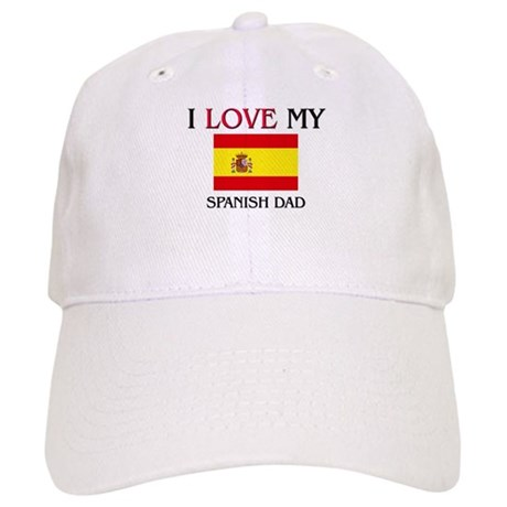 I Love My Spanish Dad Cap