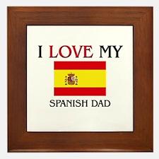 I Love My Spanish Dad Framed Tile