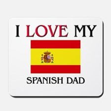 I Love My Spanish Dad Mousepad