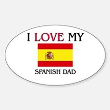 I Love My Spanish Dad Oval Decal