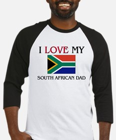 I Love My South African Dad Baseball Jersey