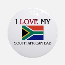I Love My South African Dad Ornament (Round)