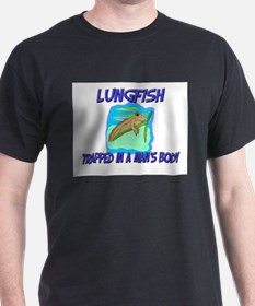 Lungfish Trapped In A Man's Body T-Shirt