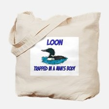 Loon Trapped In A Man's Body Tote Bag