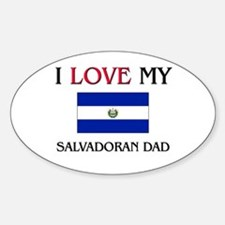 I Love My Salvadoran Dad Oval Decal