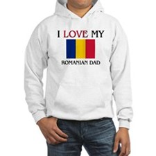 I Love My Romanian Dad Hoodie