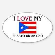 I Love My Puerto Rican Dad Oval Decal