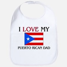 I Love My Puerto Rican Dad Bib