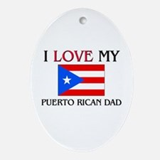 I Love My Puerto Rican Dad Oval Ornament