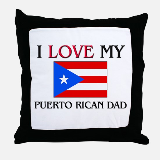 I Love My Puerto Rican Dad Throw Pillow