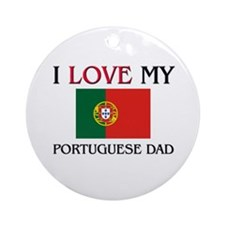 I Love My Portuguese Dad Ornament (Round)