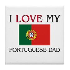 I Love My Portuguese Dad Tile Coaster