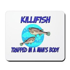Killifish Trapped In A Man's Body Mousepad
