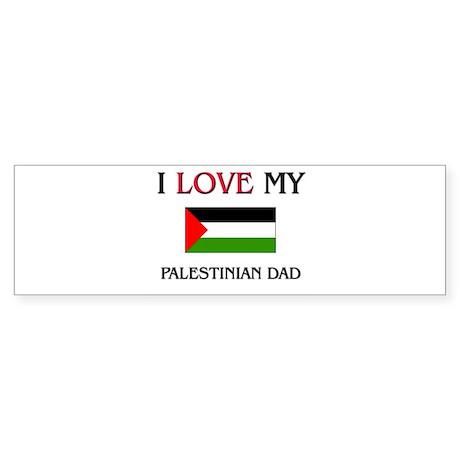 I Love My Palestinian Dad Bumper Sticker