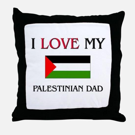 I Love My Palestinian Dad Throw Pillow