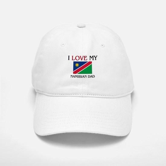 I Love My Namibian Dad Baseball Baseball Cap
