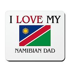 I Love My Namibian Dad Mousepad