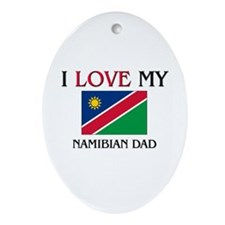 I Love My Namibian Dad Oval Ornament