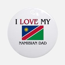I Love My Namibian Dad Ornament (Round)