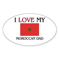 I Love My Moroccan Dad Oval Decal