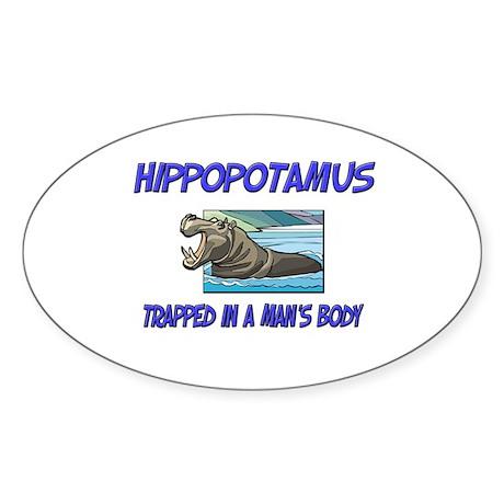 Hippopotamus Trapped In A Man's Body Sticker (Oval